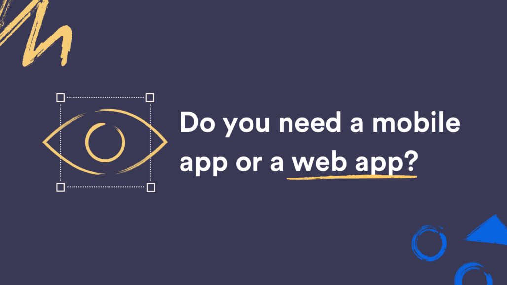 Resource heading image: A mobile app vs web app, which do you need?